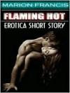FLAMING HOT - Erotica Romance Short Story - Marion Francis
