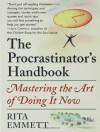 The Procrastinator's Handbook: Mastering the Art of Doing It Now - Rita Emmett