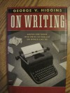 On Writing: Advice For Those Who Write To Publish (Or Would Like To) - George V. Higgins