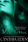 Mine To Have (Mine - Romantic Suspense Book 5) - Cynthia Eden