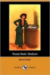 Roast Beef, Medium - Edna Ferber
