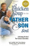 Chicken Soup for the Father and Son Soul: Celebrating the Bond That Connects Generations (Chicken Soup for the Soul) - 'Jack Canfield',  'Mark Victor Hansen',  'Ted Slawski',  'Dorothy Firman'