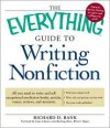 The Everything Guide to Writing Nonfiction: All You Need to Write and Sell Exceptional Nonfiction Books, Articles, Essays, Reviews, and Memoirs - Richard D. Bank