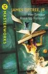 Her Smoke Rose Up Forever (S.F. MASTERWORKS) - James Tiptree Jr.