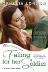 Falling for Her Soldier: A Perfect Kisses Novel - Ophelia London