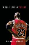 Michael Jordan: The Life - Roland Lazenby