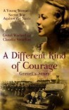 A Different Kind of Courage: Gretel's Story - Gretel Wachtel, Claudia Strachan