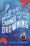 Love With a Chance of Drowning: A Memoir - Torre DeRoche