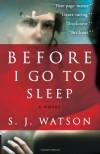 Before I Go to Sleep: A Novel - S. J. Watson