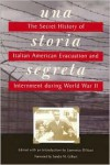 Una Storia Segreta: The Secret History of Italian American Evacuation and Internment During World War II - Lawrence Distasi