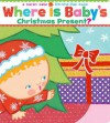 Where Is Baby's Christmas Present?: A Lift-the-Flap Book - Karen Katz