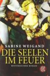 Die Seelen im Feuer - Sabine Weigand