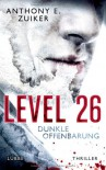 Level 26: Dunkle Offenbarung: Thriller - Anthony E. Zuiker