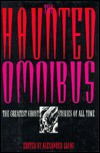 The Haunted Omnibus - Robert Louis Stevenson, Anonymous, Guy de Maupassant, Lynd Ward, Wilkie Collins, O. Henry, John Collier, M.R. James, Alexander Woollcott, Saki, Ambrose Bierce, L.P. Hartley, Arthur Machen, Charlotte Perkins Gilman, Francis Marion Crawford, Richard Middleton, Algernon Bla