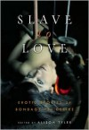 Slave to Love: Erotic Stories of Bondage and Desire - Alison Tyler (Editor)