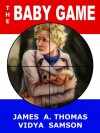 The Baby Game - A Political Thriller - James A. Thomas;Vidya Samson