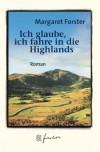 Ich glaube, ich fahre in die Highlands. Jubiläums-Edition. Roman. - Margaret Forster