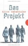 Das Projekt - Alice Gabathuler