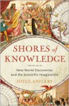 Shores of Knowledge: New World Discoveries and the Scientific Imagination - Joyce Appleby