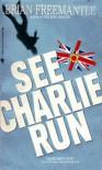 See Charlie Run - Brian Freemantle