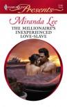 The Millionaire's Inexperienced Love-Slave - Miranda Lee