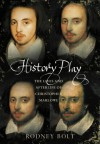 History Play: The Lies and Afterlife of Christopher Marlowe - Rodney Bolt