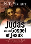 Judas and the Gospel of Jesus: Have We Missed the Truth about Christianity? - N.T. Wright
