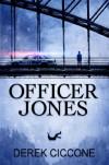 Officer Jones - Derek Ciccone