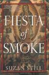 Fiesta of Smoke - Suzan Still