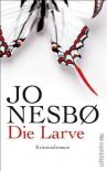 Die Larve: Harry Holes neunter Fall - Jo Nesbø