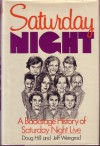 Saturday Night: A Backstage History of Saturday Night Live - Jeff Weingrad