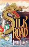 Silk Road: A Novel of Eighth-Century China - Jeanne Larsen