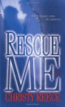 Rescue Me (Last Chance Rescue Trilogy, Book 1) - Christy Reece