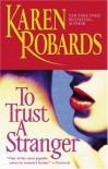 To Trust a Stranger - Karen Robards