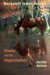 Backyard Horse Tales 2: Frosty and the Nightstalker - Jackie Anton