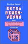 The Visual Guide to Extra Dimensions: Visualizing the Fourth Dimension, Higher-Dimensional Polytopes, and Curved Hypersurfaces - Chris McMullen