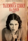 Tajemnica szkoły dla panien - Joanna Szwechłowicz