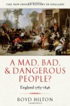 A Mad, Bad, and Dangerous People?: England, 1783-1846 - Boyd Hilton