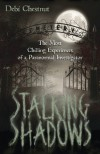 Stalking Shadows: The Most Chilling Experiences of a Paranormal Investigator - Debi Chestnut