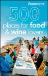 Frommer's 500 Places for Food & Wine Lovers - Holly Hughes