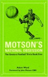 Motson's National Obsession: The Greatest Football Trivia Book Ever... (Arcane Series) - Adam Ward