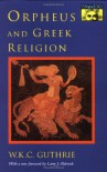 Orpheus and Greek Religion: A Study of the Orphic Movement - W.K.C. Guthrie, L. Alderlink