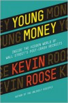 Young Money: Inside the Hidden World of Wall Street's Post-Crash Recruits - Kevin Roose