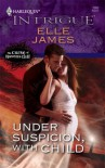 Under Suspicion, With Child - Elle James