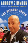 The Bizarre Truth: How I Walked Out the Door Mouth First . . . and Came Back Shaking My Head - Andrew Zimmern