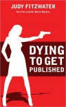 Dying to Get Published  - Judy Fitzwater