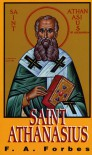 Saint Athanasius: The Father of Orthodoxy - F.A. Forbes