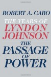 The Passage of Power: The Years of Lyndon Johnson - Robert A. Caro