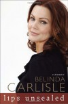 Lips Unsealed: A Memoir - Belinda Carlisle