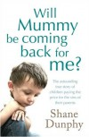 Will Mummy Be Coming Back For Me? - Shane Dunphy